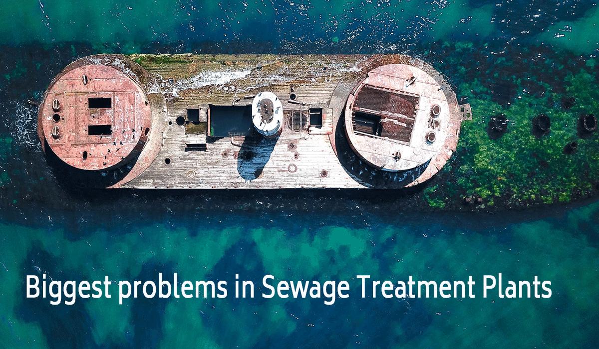 stp problem, sewage treatment plants problem, biggest challenge of stp plant