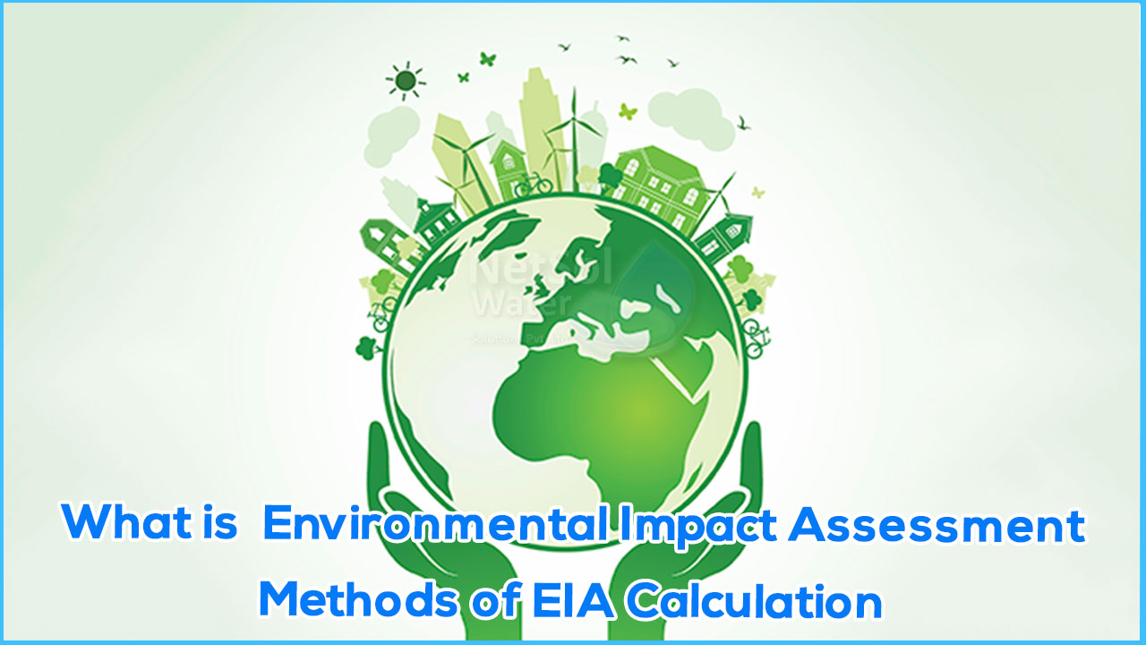what is EIA, method of EIA calculation, Environmental Impact Assessment