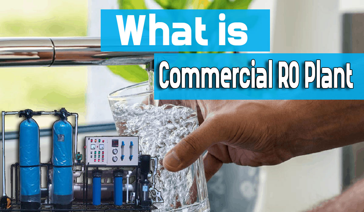 what is commercial ro plant, ro plant benefits, ro plant usage, Types of RO Plant