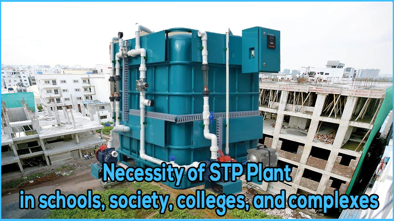 stp for school, stp for building, stp for apartment, stp for society, sewage treatment necessity
